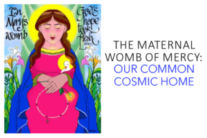 The Maternal Womb of Mercy: Our Common Cosmic Home